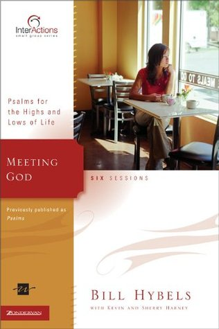 Meeting God: Psalms for the Highs and Lows of Life  by  Bill Hybels