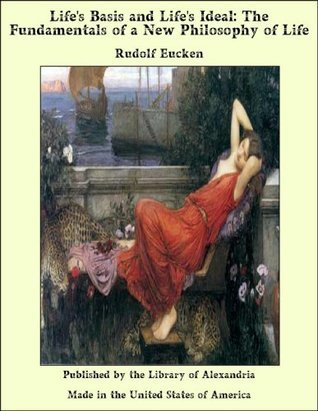Lifes Basis and Lifes Ideal - The Fundamentals of a New Philosophy of Life  by  Rudolf Christoph Eucken