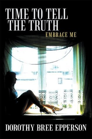 Time to Tell the Truth : Embrace Me Dorothy Bree Epperson