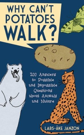 Why Cant Potatoes Walk?: 200 Answers to Possible and Impossible Questions about Animals and Nature  by  Lars-Åke Janzon