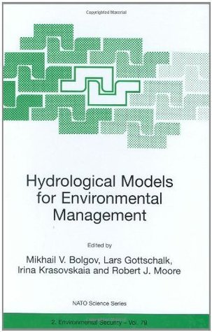 Hydrological Models for Environmental Management: Proceedings of the NATO Advanced Research Workshop (NATO Science Partnership Sub-Series: 2:)  by  Mikhail V. Bolgov