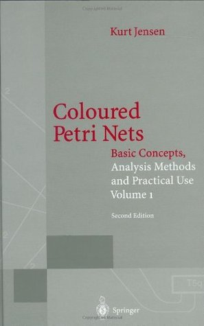 Coloured Petri Nets: Basic Concepts, Analysis Methods and Practical Use. Volume 1 (Monographs in Theoretical Computer Science. An EATCS Series) Kurt Jensen