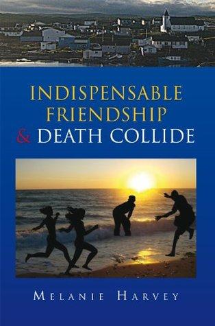Indispensable Friendship & Death Collide  by  Melanie  Harvey
