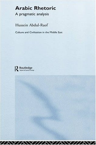 Arabic Rhetoric: A Pragmatic Analysis Hussein Abdul-Raof