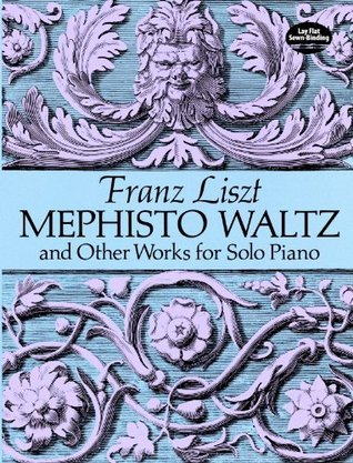 Mephisto Waltz and Other Works for Solo Piano (Dover Music for Piano)  by  Franz Liszt