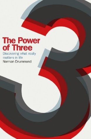The Power of Three: Discovering What Really Matters in Life  by  Norman Drummond