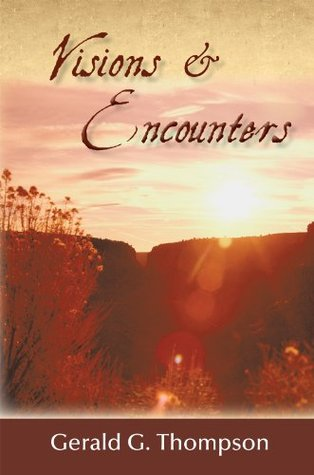 Visions & Encounters  by  Gerald G. Thompson