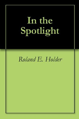 In the Spotlight  by  Roland E. Holder