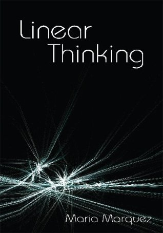 Linear Thinking  by  Maria L. Marquez