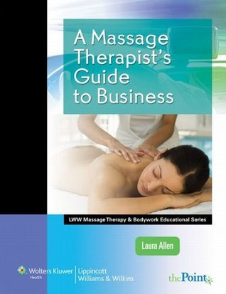 A Massage Therapists Guide to Business (LWW Massage Therapy and Bodywork Educational Series)  by  Laura Allen