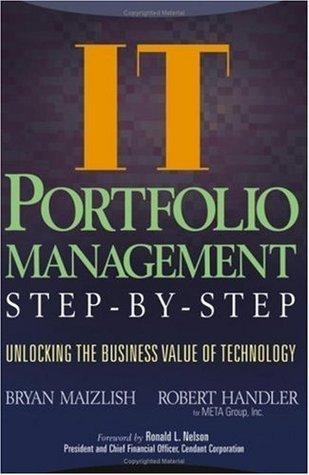 IT (Information Technology) Portfolio Management Step-by-Step: Unlocking the Business Value of Technology  by  Bryan Maizlish
