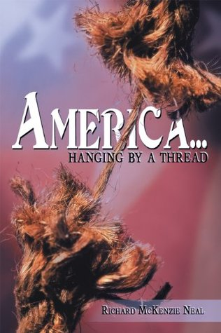 America...: hanging  by  a thread. by Richard McKenzie Neal