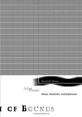 Sound Ideas: Music, Machines, and Experience  by  Aden Evens