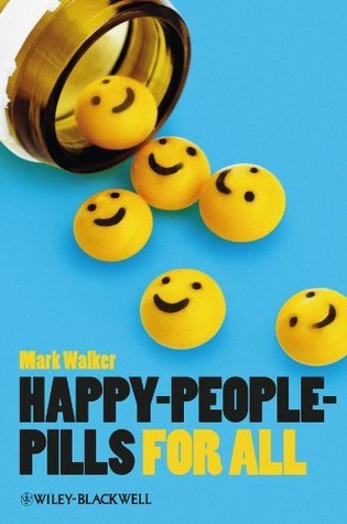 Happy-People-Pills For All (Blackwell Public Philosophy Series) Mark Walker