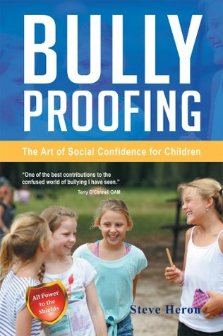 Bully-Proofing : The Art of Social Confidence for Children  by  Steve Heron