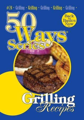 Grilling Recipes, Second Edition (50 Ways (Tate Publishing))  by  Mary Owens