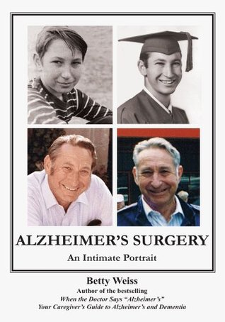ALZHEIMERS SURGERY:An Intimate Portrait  by  Betty Weiss