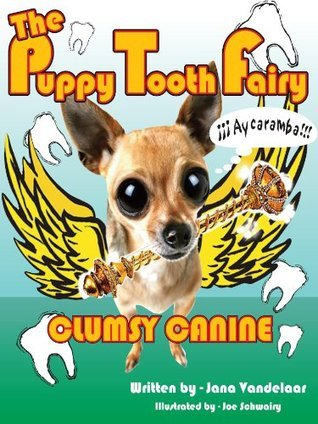 The Puppy Tooth Fairy: Clumsy Canine  by  Jana Vandelaar