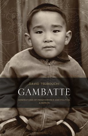 Gambatte: Generations of Perseverance and Politics, A Memoir  by  David Tsubouchi