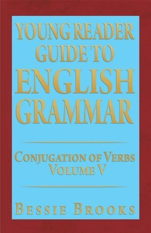 Young Reader Guide to English Grammar : Conjugation of Verbs  by  Bessie Brooks