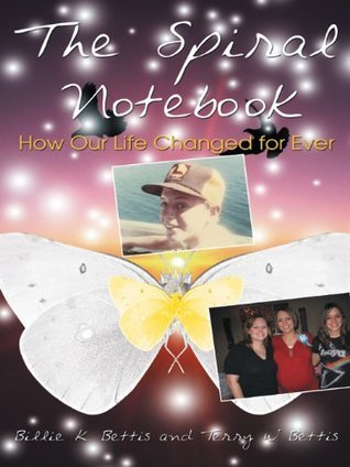 The Spiral Notebook: How Our Life Changed for Ever Billie K. Bettis and Terry W. Bettis