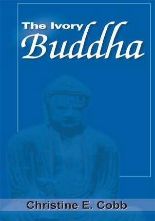 The Ivory Buddha  by  Christine E. Cobb
