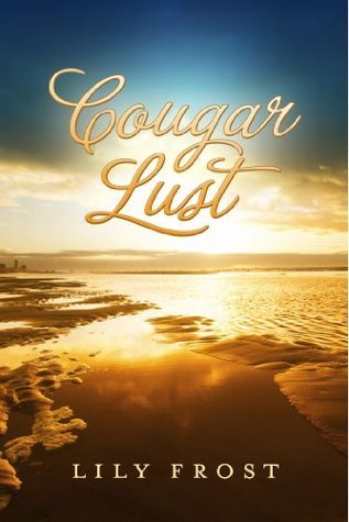 Cougar Lust (The Cougar Series) Lily Frost