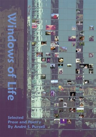 Windows of Life:Selected Prose and Poetry  by  André S. Purcell