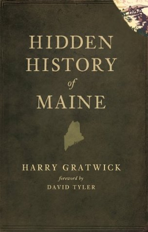 Hidden History of Maine  by  Harry Gratwick