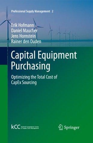 Capital Equipment Purchasing: Optimizing the Total Cost of CapEx Sourcing: 2 Erik Hofmann