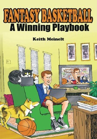 Fantasy Basketball:A Winning Playbook  by  Keith Meinelt