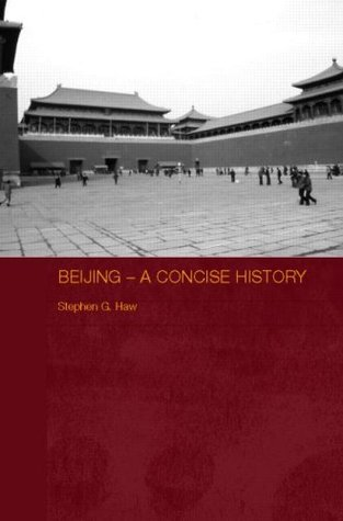 Beijing - A Concise History  by  Stephen G. Haw