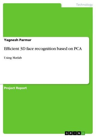 Efficient 3D face recognition based on PCA: Using Matlab  by  Yagnesh Parmar