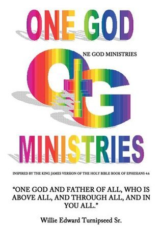 OneGodMinistries: The Making Of A Ministries  by  Willie Edward Turnipseed Sr.