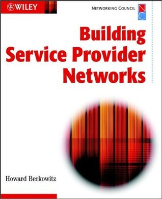 Building Service Provider Networks  by  Howard Berkowitz
