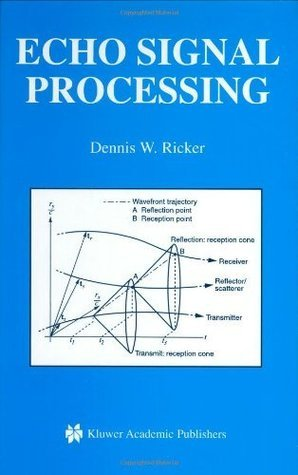 Echo Signal Processing (The Springer International Series in Engineering and Computer Science) Dennis W. Ricker