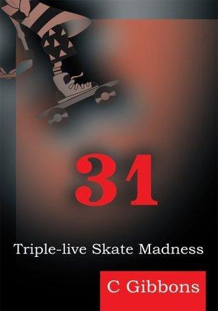 31: Triple-live Skate Madness C Gibbons