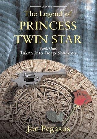 The Legend of Princess Twin Star: Book One:  Taken Into Deep Shadows Joe Pegasus