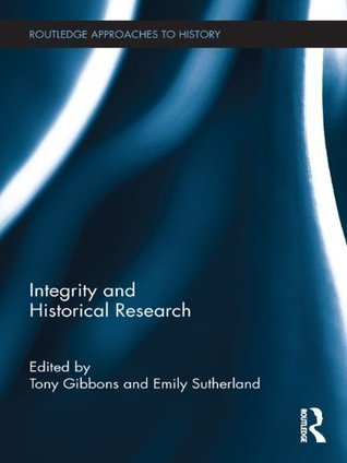 Integrity in Historical Research  by  Tony Gibbons