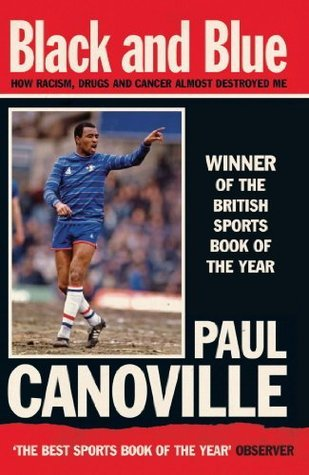 Black and Blue: How Racism, Drugs and Cancer Almost Destroyed Me  by  Paul Canoville