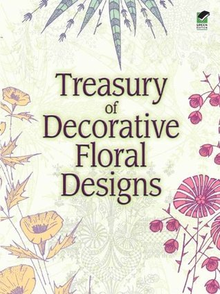 Treasury of Decorative Floral Designs Dover Publications Inc.