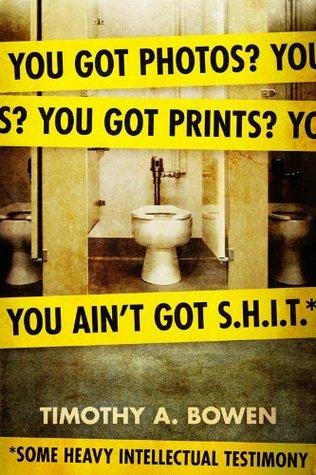 You got photos? You got prints? You aint got S.H.I.T.* *Some Heavy Intellectual Testimony  by  Timothy A. Bowen