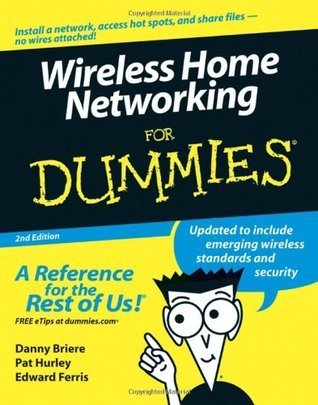 Wireless Home Networking For Dummies, 2nd Edition  by  Danny Briere