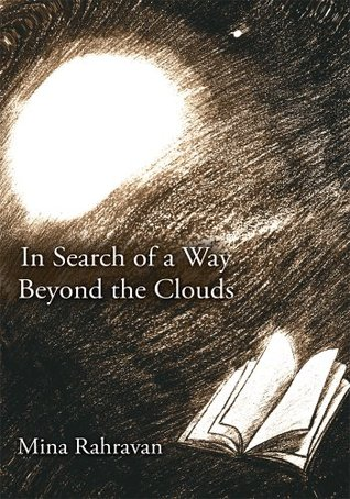 In Search of a Way Beyond the Clouds  by  Mina Rahravan