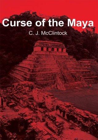 Curse of the Maya  by  C.J. McClintock