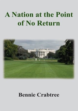 A Nation at the Point of No Return  by  Bennie Crabtree