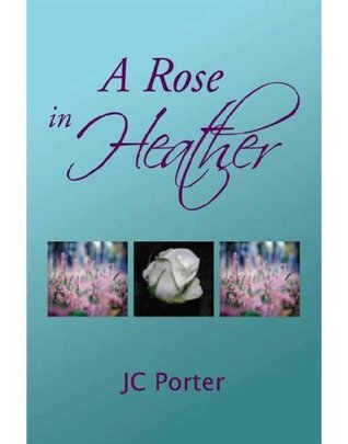 A Rose in Heather JC Porter