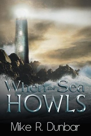 When The Sea Howls  by  Mike R. Dunbar