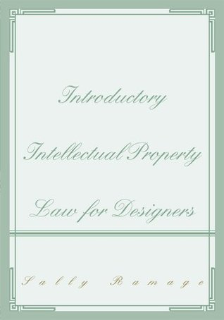 Introductory Intellectual Property Law for Designers  by  Sally Ramage
