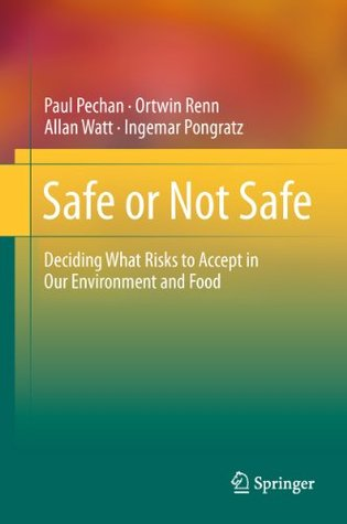 Safe or Not Safe: Deciding What Risks to Accept in Our Environment and Food Paul Pechan